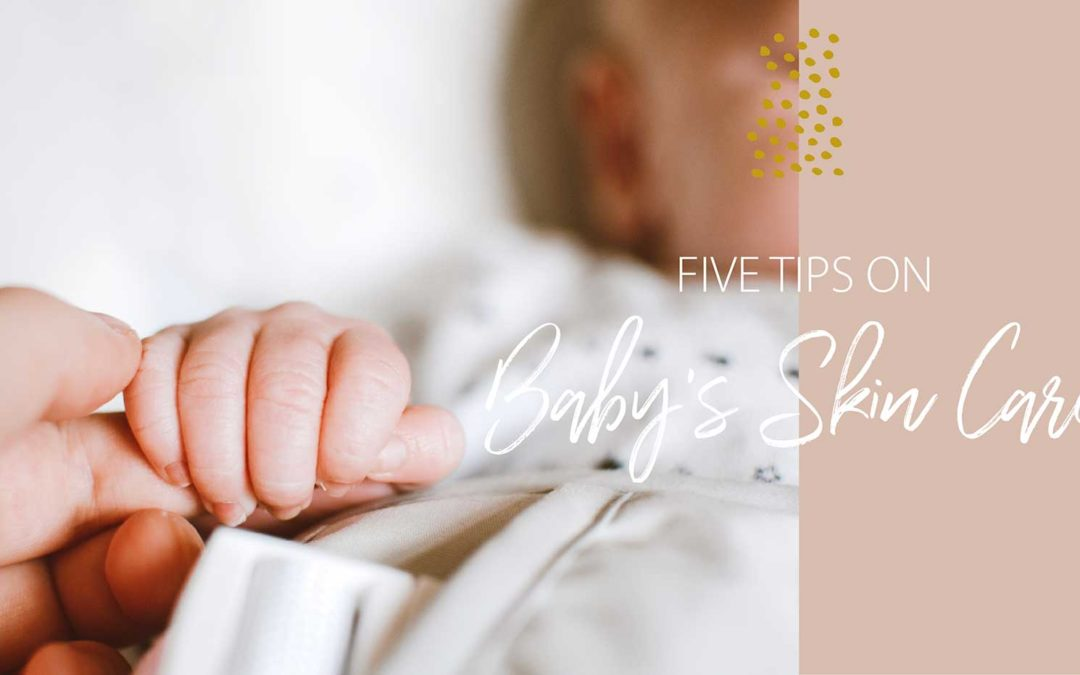 Top 5 Tips for caring for your baby's skin