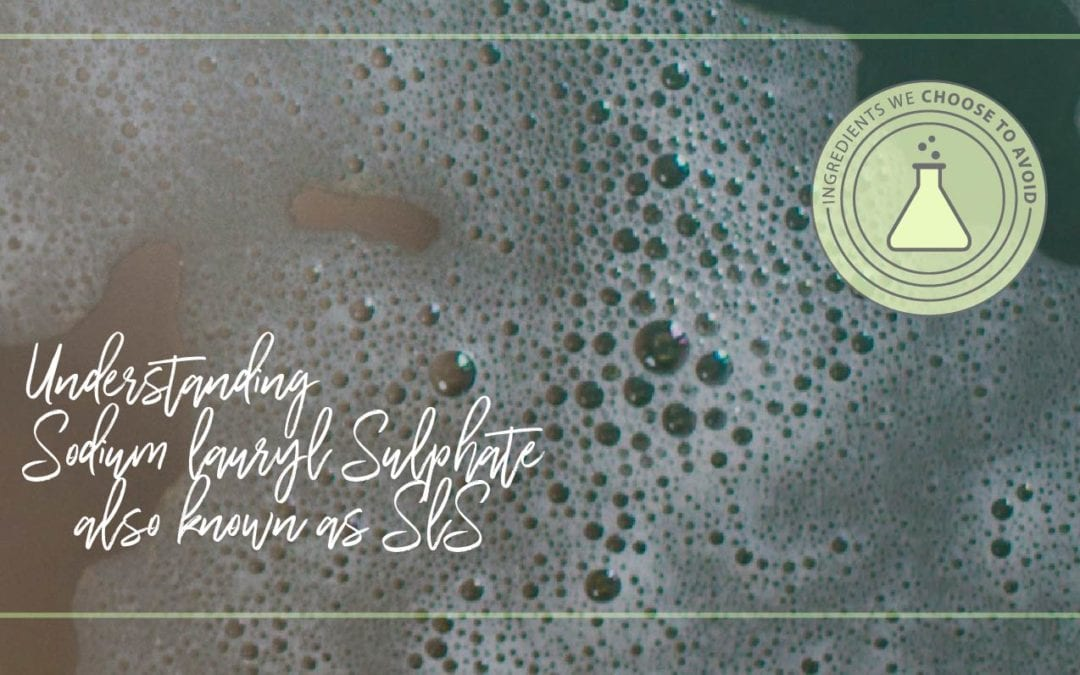 Ingredients We Choose to AVOID – Sulphated Surfactants (Sodium Lauryl/ Laureth Sulfate)