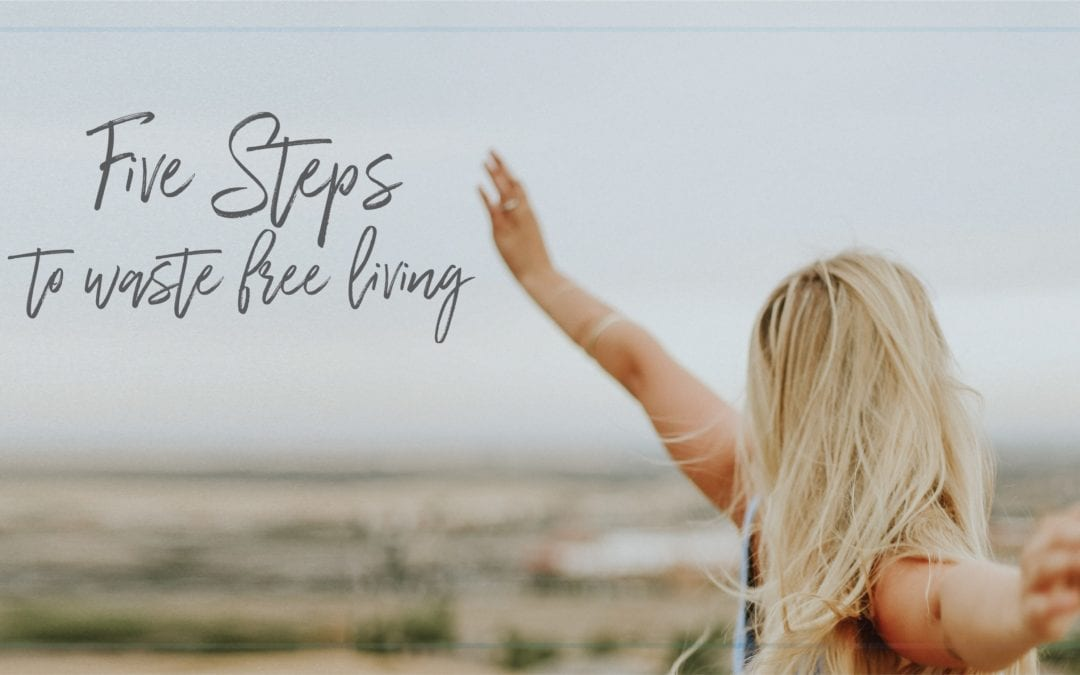 5 Steps to Waste-Free Living